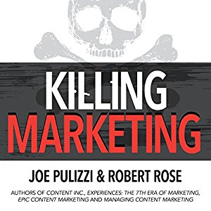 "Joe Pulizzi and Robert Rose team up on ""Killing Marketing"""