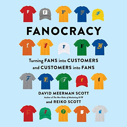 "RELEASE – ""Fanocracy – Turning Fans into Customers and Customers into Fans"" by David Meerman Scott and Reiko Scott"