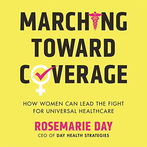 Marching Toward Coverage: How Women Can Lead the Fight for Universal Healthcare by Rosemarie Day