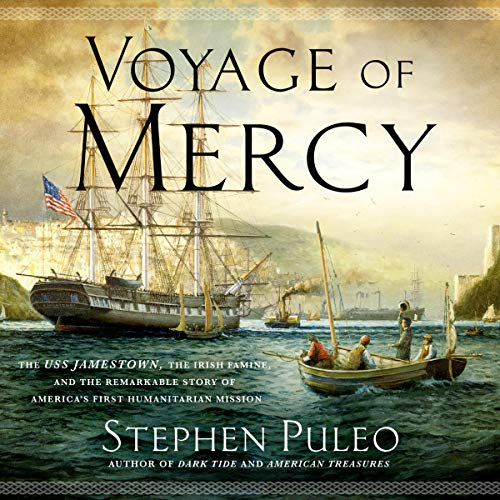 "RELEASE – ""Voyage of Mercy: The USS Jamestown, the Irish Famine, and the Remarkable Story of America's First Humanitarian Mission"" by Stephen Puleo"