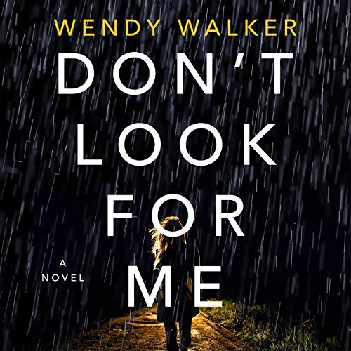 "RELEASE – ""Don't Look for Me: A Novel"" by Wendy Walker"