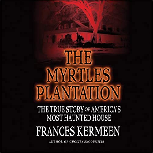 """RELEASE – """"The Myrtles Plantation: The True Story of Americas Most Haunted House"""" by Frances Kermeen"""