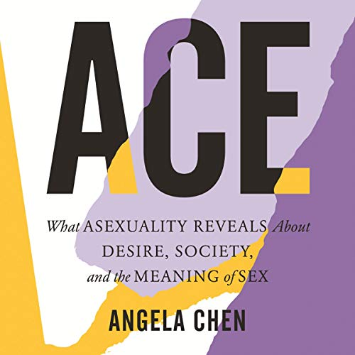 "RELEASE ""Ace: What Asexuality Reveals About Desire, Society, and the Meaning of Sex"" by Angela Chen"