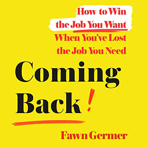 "RELEASE – ""Coming Back: How to Win the Job You Want When You've Lost the Job You Need"" by Fawn Germer"