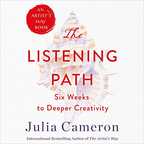 "RELEASE – ""The Listening Path: The Creative Art of Attention: A 6-Week Artist's Way Program"" by Julia Cameron"
