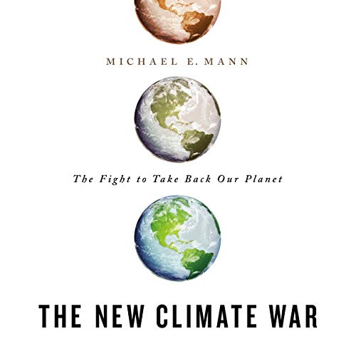 "RELEASE – ""The New Climate War: The Fight to Take Back Our Planet"" by Michael E. Mann"