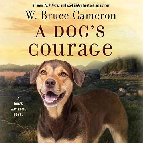 """RELEASE – """"A Dog's Courage: A Dog's Way Home Novel"""" by W. Bruce Cameron"""